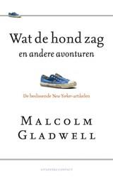 Wat de hond zag en andere avonturen   Malcolm Gladwell  