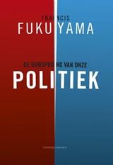 De oorsprong van onze politiek   Francis Fukuyama  