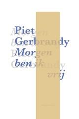 Morgen ben ik vrij   Piet Gerbrandy  