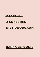 Opstaan, aankleden, niet doodgaan | Hanna Bervoets |