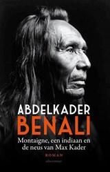 Montaigne, een indiaan en de neus van Max Kader   Abdelkader Benali  