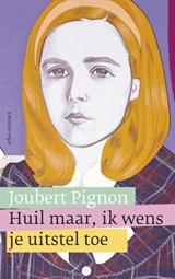 Huil maar, ik wens je uitstel toe | Joubert Pignon |