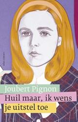 Huil maar, ik wens je uitstel toe   Joubert Pignon  