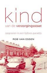 Kind van de verzorgingsstaat | Rob van Essen |