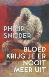 Bloed krijg je er nooit meer uit | Philip Snijder |