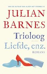 Trioloog ; Liefde, enz. | Julian Barnes |