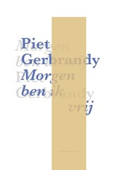 Morgen ben ik vrij | Piet Gerbrandy |