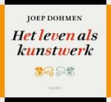 Het leven als kunstwerk   Joep Dohmen  