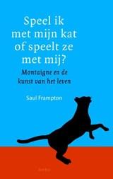 Speel ik met mijn kat, of speelt ze met mij?   Saul Frampton  