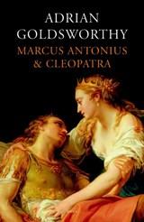 Marcus Antonius en Cleopatra   Adrian Goldsworthy  