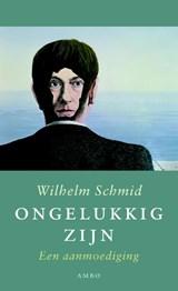 Ongelukkig zijn   Wilhelm Schmid  