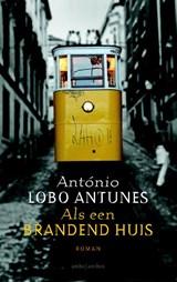 Als een brandend huis   António Lobo Antunes  