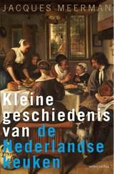 Kleine geschiedenis van de Nederlandse keuken | Jacques Meerman |
