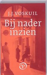 Bij nader inzien | J.J. Voskuil ; Siebren J. Rijpma |