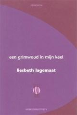 Een grimwoud in mijn keel | Liesbeth Lagemaat |