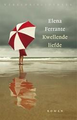 Kwellende liefde | Ferrante, Elena |
