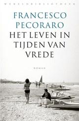 Het leven in tijden van vrede | Francesco Pecoraro |