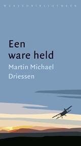Een ware held | Martin Michaël Driessen |