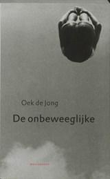 De onbeweeglijke | Oek de Jong |