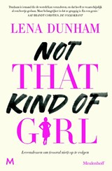 Not That Kind of Girl | Lena Dunham | 9789029090414