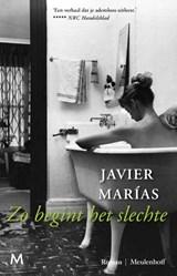 Zo begint het slechte   Javier Marías  
