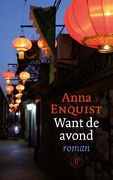Want de avond   Anna Enquist  