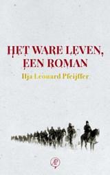 Het ware leven, een roman | Ilja Leonard Pfeijffer |