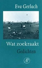 Wat zoekraakt | Eva Gerlach |