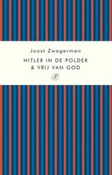 Hitler in de polder & Vrij van God | Joost Zwagerman |