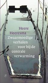 Zwaarmoedige verhalen voor bij de centrale verwarming | Heere Heeresma |