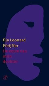 De eeuw van mijn dochter | Ilja Leonard Pfeijffer |