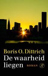 De waarheid liegen | Boris O. Dittrich |