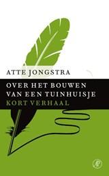 Over het bouwen van een tuinhuisje | Atte Jongstra |