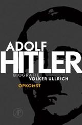 Adolf Hitler 1 De jaren van opkomst 1889 - 1939 | Volker Ullrich |