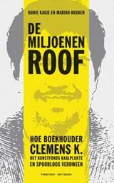 De miljoenenroof | Rudie Kagie ; Marian Husken |