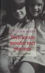 Toen kwam moeder met een mes | Nicolien Mizee |