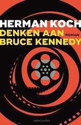 Denken aan Bruce Kennedy | Herman Koch |
