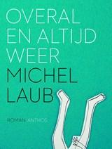 Overal en altijd weer | Michel Laub |