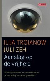Aanslag op de vrijheid | Ilija Trojanow ; Juli Zeh |