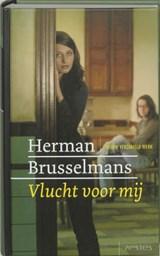 Vlucht voor mij   Herman Brusselmans  
