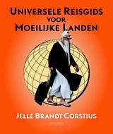Universele reisgids voor moeilijke landen | Jelle Brandt Corstius |