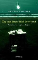 Zeg mijn lezers dat ik doorschrijf | Joris van Casteren |