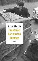 Luisteren hoe huizen ademen | Arie Storm |