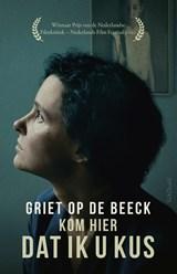 Kom hier dat ik u kus   Griet Op de Beeck  