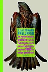 De Nederlandse poëzie van de twintigste en de eenentwintigste eeuw in 1000 en enige gedichten | Ilja Leonard Pfeijffer |