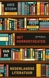 Het horrortheater van de Nederlandse literatuur | Arie Storm |