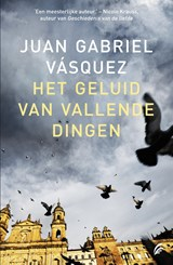 Het geluid van vallende dingen   Juan Gabriel Vasquez  