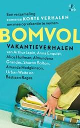 Bomvol vakantieverhalen | Arthur Japin ; Anna Enquist ; Alice Hoffmann ; Almundena Grandes ; Sharon Bolton ; Amanda Hodgkinson ; Urban Waite ; Bastiaan Ragas |