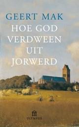 Hoe God verdween uit Jorwerd | Geert Mak |
