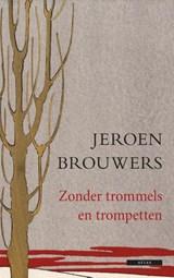 Zonder trommels en trompetten | Jeroen Brouwers |